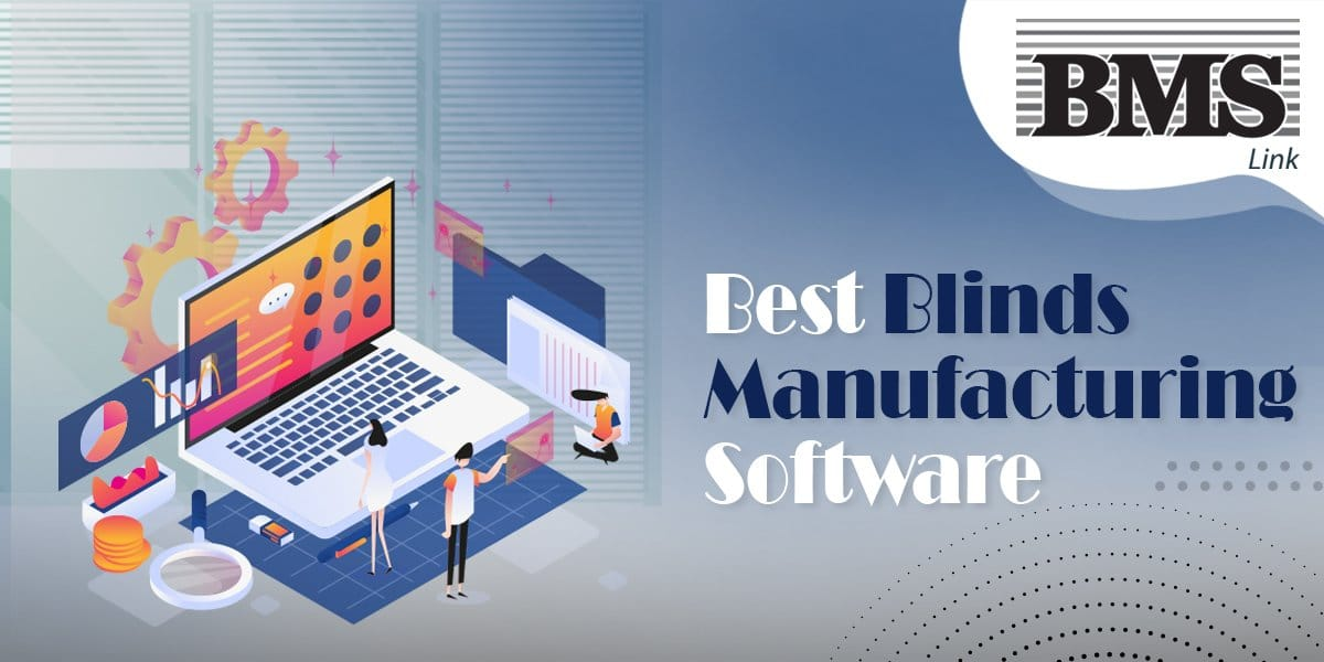 Manufacturing Software  6 Reasons Why You Must Buy a Blinds Manufacturing Software 14