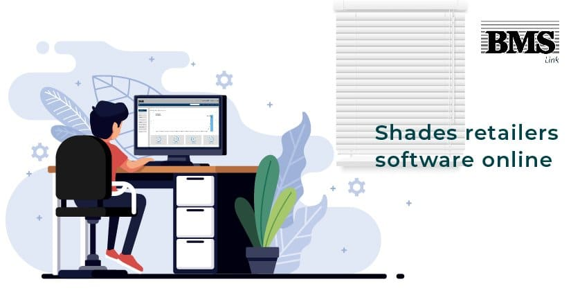How to Buy the Right Software for your Shades and Blinds Retail Business  How to Buy the Right Software for your Shades and Blinds Retail Business Shades retailers software BMS Blog 01