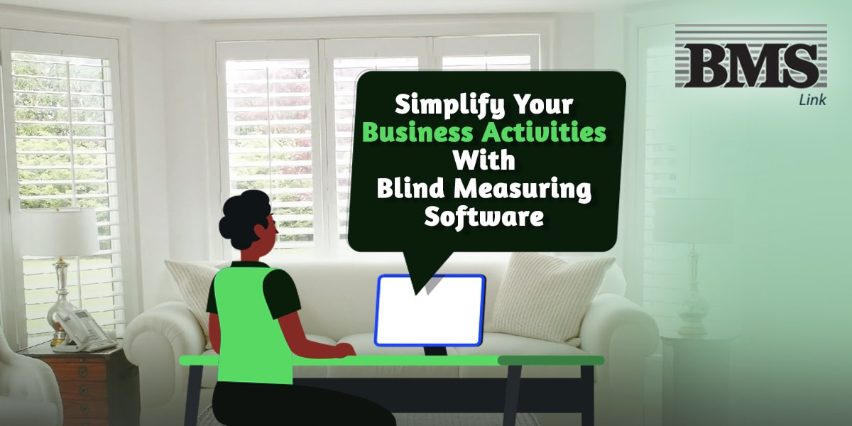 Blind Measuring Software  Simplify Your Business Activities With Blind Measuring Software Blog 3 Simplify Your Business Activities With Blind Measuring Software