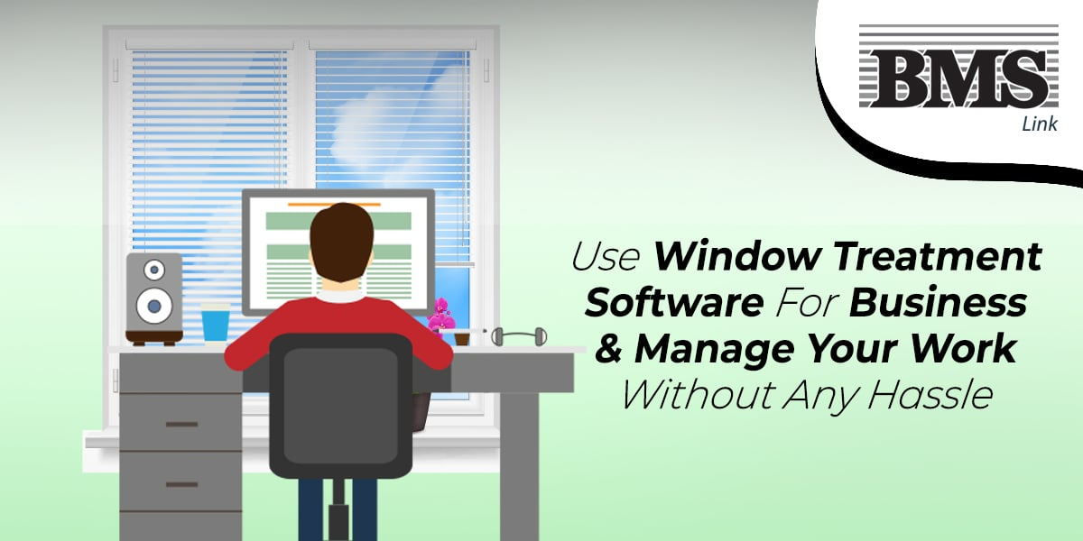 Window Treatment Software For Business  Use Window Treatment Software For Business & Manage Your Work Without Any Hassle Use Window Treatment Software For Business Manage Your Work Without Any Hassle