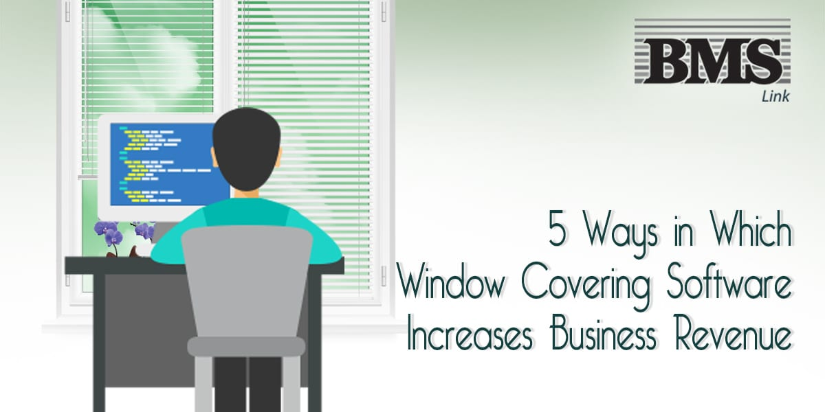 5 Ways in Which Window Covering Software Increases Business Revenue  5 Ways in Which Window Covering Software Increases Business Revenue 05a