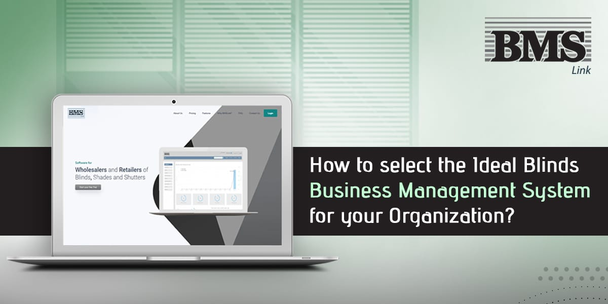 How to select the ideal blinds business management system for your organization?  How to select the ideal blinds business management system for your organization? 11a