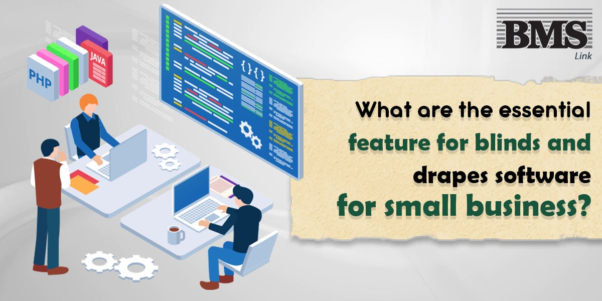 What are the essential feature for blinds and drapes software for small business?  What are the essential feature for blinds and drapes software for small business? BMS600 1 1