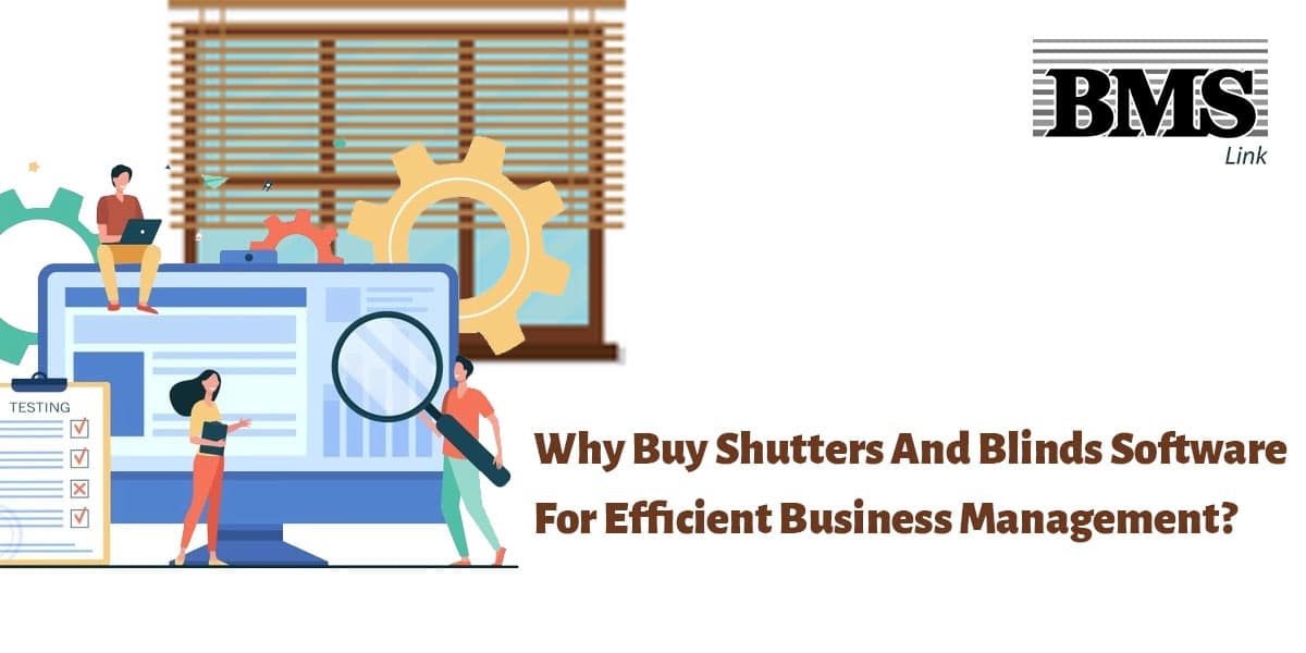 Screen Software online  Why Buy Shutters And Blinds Software For Efficient Business Management? BMS blog