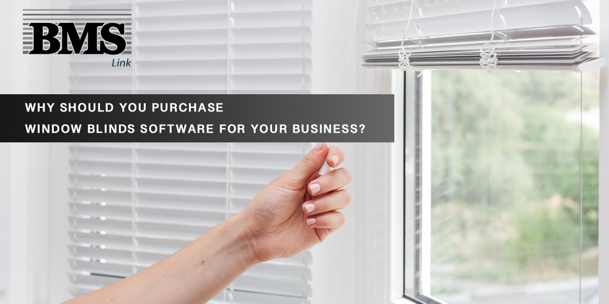 Window Blinds software  Why should you purchase Window Blinds Software for your business? BMS blog2