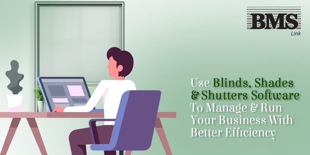 Use Blinds, Shades and Shutters Software To Manage & Run Your Business With Better Efficiency 01